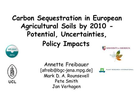 Carbon Sequestration in European Agricultural Soils by 2010 - Potential, Uncertainties, Policy Impacts Annette Freibauer Mark.