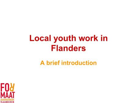 Local youth work in Flanders A brief introduction.