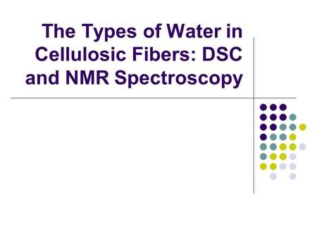 The Types of Water in Cellulosic Fibers: DSC and NMR Spectroscopy.