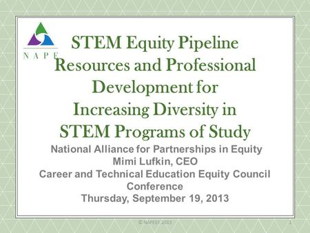 STEM Equity Pipeline Resources and Professional Development for Increasing Diversity in STEM Programs of Study National Alliance for Partnerships in Equity.