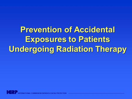 INTERNATIONAL COMMISSION ON RADIOLOGICAL PROTECTION —————————————————————————————————————— Prevention of Accidental Exposures to Patients Undergoing Radiation.
