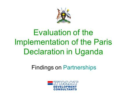Evaluation of the Implementation of the Paris Declaration in Uganda Findings on Partnerships.