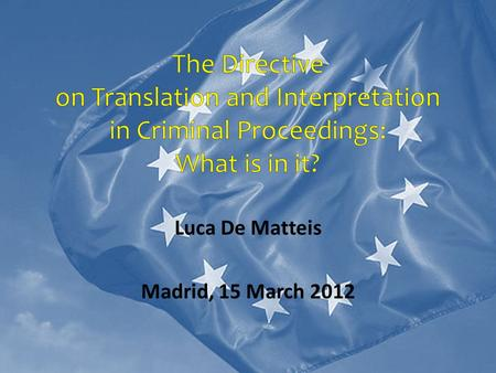 "Luca De Matteis Madrid, 15 March 2012. Outline 1. Introduction: the situation in Member States before the Directive 2. The ""constitutional"" boundaries."