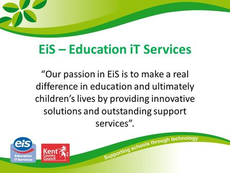 "EiS – Education iT Services ""Our passion in EiS is to make a real difference in education and ultimately children's lives by providing innovative solutions."