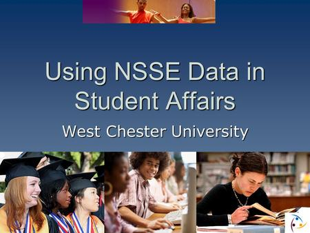 Using NSSE Data in Student Affairs West Chester University.
