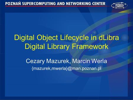 Digital Object Lifecycle in dLibra Digital Library Framework Cezary Mazurek, Marcin Werla