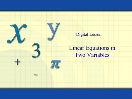 Linear Equations in Two Variables Digital Lesson.
