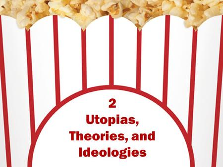 2 Utopias, Theories, and Ideologies. Utopias in Fiction and Politics Utopias are perfect worlds; they are not necessarily wonderful. Perfect worlds are.