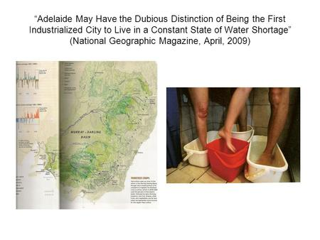"""Adelaide May Have the Dubious Distinction of Being the First Industrialized City to Live in a Constant State of Water Shortage"" (National Geographic Magazine,"