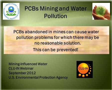 PCBs Mining and Water Pollution PCBs abandoned in mines can cause water pollution problems for which there may be no reasonable solution. This can be prevented!