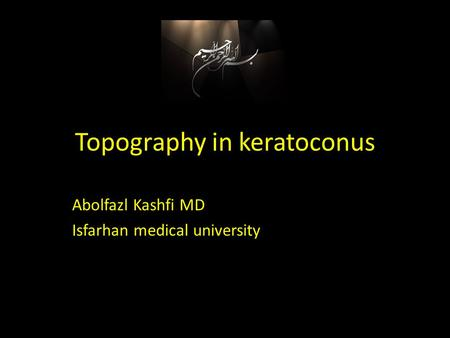 Topography in keratoconus Abolfazl Kashfi MD Isfarhan medical university.