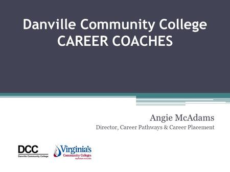 Danville Community College CAREER COACHES Angie McAdams Director, Career Pathways & Career Placement.