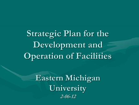 Strategic Plan for the Development and Operation of Facilities Eastern Michigan University 2-06-12.