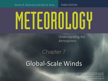 Chapter 7 Global-Scale Winds. Figure CO: Chapter 7, Global-Scale Winds--Jet stream from space Image courtesy of the Image Science & Analysis Laboratory,