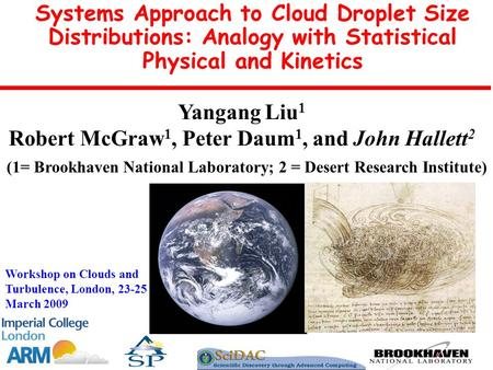 Yangang Liu 1 Robert McGraw 1, Peter Daum 1, and John Hallett 2 Systems Approach to Cloud Droplet Size Distributions: Analogy with Statistical Physical.
