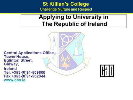 St Killian's College Challenge Nurture and Respect Applying to University in The Republic of Ireland Central Applications Office, Tower House, Eglinton.