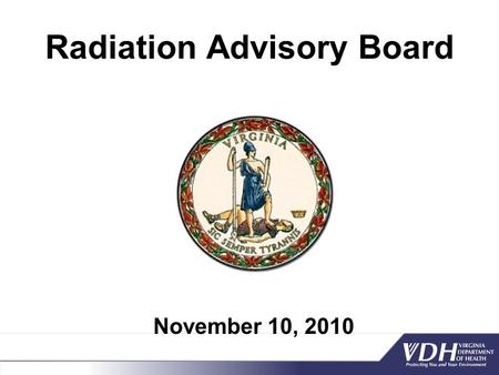 Radiation Advisory Board November 10, 2010. Agenda  Call to order – Kerri Hall, M.D., M.S. Director Office of Epidemiology  Introduction of members.