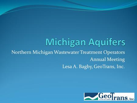 Northern Michigan Wastewater Treatment Operators Annual Meeting Lesa A. Bagby, GeoTrans, Inc.
