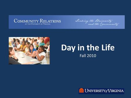 Day in the Life Fall 2010. What is Day In The Life? A program associated with UVA Community Relations that recruits UVA students to help local youth establish.