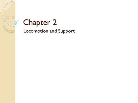 Chapter 2 Locomotion and Support. 2.1 SUPPORT AND LOCOMOTION IN HUMANS AND ANIMALS.
