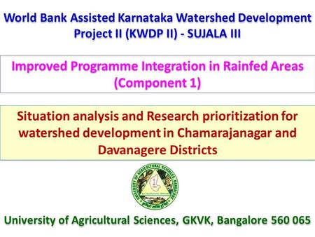 World Bank Assisted Karnataka Watershed Development Project II (KWDP II) - SUJALA III University of Agricultural Sciences, GKVK, Bangalore 560 065 Improved.
