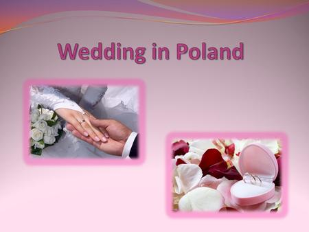 In Polish culture, weddings are preceded with engagement celebrations. Those are usually small parties held for the closest family members of the groom.