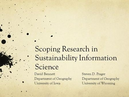Scoping Research in Sustainability Information Science Steven D. Prager Department of Geography University of Wyoming David Bennett Department of Geography.