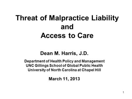 Threat of Malpractice Liability and Access to Care Dean M. Harris, J.D. Department of Health Policy and Management UNC Gillings School of Global Public.