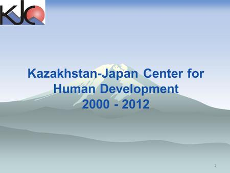 Kazakhstan-Japan Center for Human Development 2000 - 2012 1.
