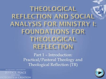Part 1 – Introduction: Practical/Pastoral Theology and Theological Reflection (TR)