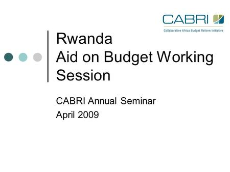 Rwanda Aid on Budget Working Session CABRI Annual Seminar April 2009.