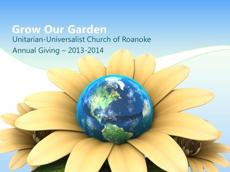 Grow Our Garden Unitarian-Universalist Church of Roanoke Annual Giving – 2013-2014.