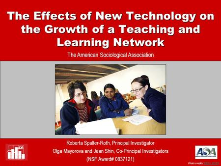 The Effects of New Technology on the Growth of a Teaching and Learning Network The American Sociological Association Roberta Spalter-Roth, Principal Investigator.