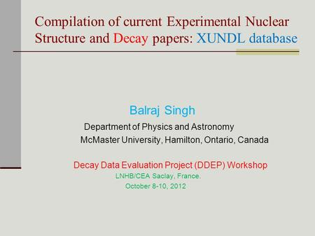 Compilation of current Experimental Nuclear Structure <strong>and</strong> Decay papers: XUNDL database Balraj Singh Department of Physics <strong>and</strong> <strong>Astronomy</strong> McMaster University,