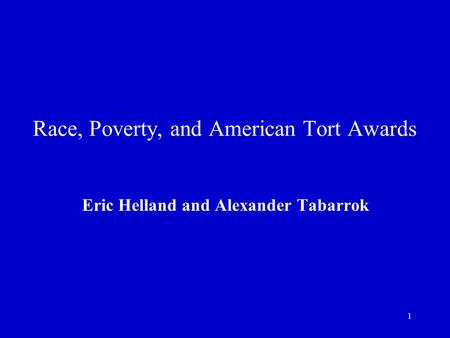 1 Race, Poverty, and American Tort Awards Eric Helland and Alexander Tabarrok.