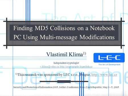 Finding MD5 Collisions on a Notebook PC Using Multi-message Modifications Vlastimil Klima 1) Independent cryptologist
