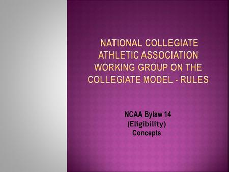 NCAA Bylaw 14 ( Eligibility) Concepts. Concept No. 1: Create an academic success operating bylaw that focuses specifically on student- athlete and team.