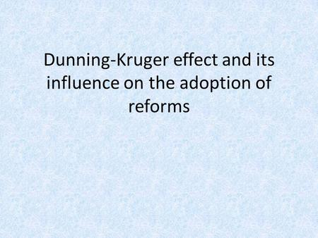 Dunning-Kruger effect and its influence on the adoption of reforms.