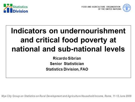 Wye City Group on Statistics on Rural Development and Agriculture Household Income, Rome, 11-12 June 2009 FOOD AND AGRICULTURE ORGANIZATION OF THE UNITED.