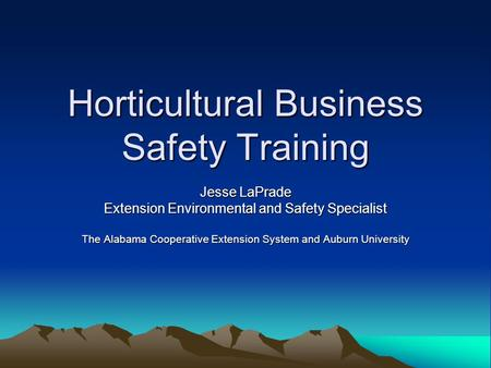 Horticultural Business Safety Training Jesse LaPrade Extension Environmental and Safety Specialist The Alabama Cooperative Extension System and Auburn.
