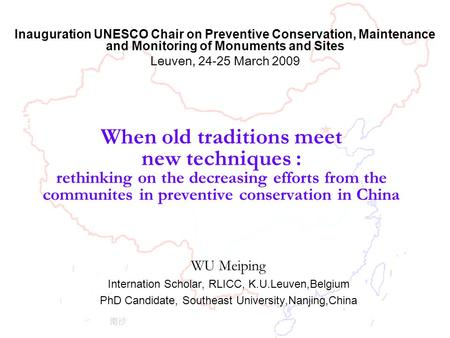 When old traditions meet new techniques : rethinking on the decreasing efforts from the communites in preventive conservation in China WU Meiping Internation.