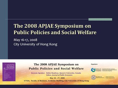 The 2008 APJAE Symposium on Public Policies and Social Welfare May 16-17, 2008 City University of Hong Kong.