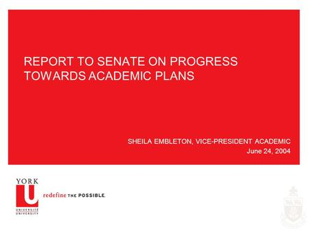 REPORT TO SENATE ON PROGRESS TOWARDS ACADEMIC PLANS SHEILA EMBLETON, VICE-PRESIDENT ACADEMIC June 24, 2004.