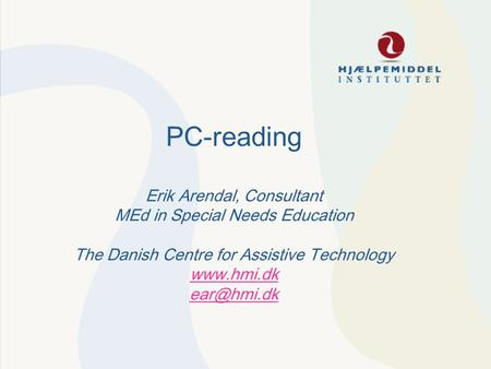 PC-reading Erik Arendal, Consultant MEd in Special Needs Education The Danish Centre for Assistive Technology