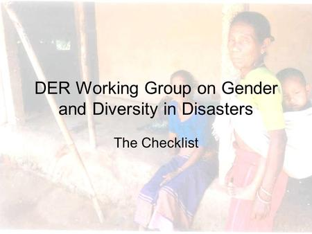 DER Working Group on Gender and Diversity in Disasters The Checklist.