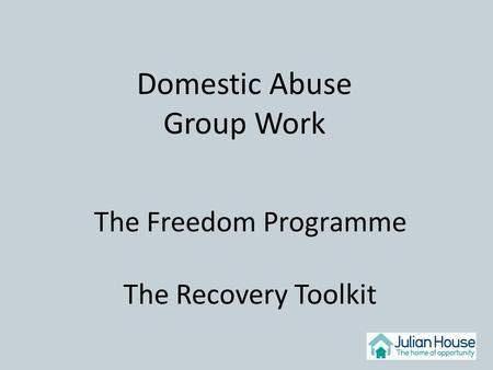 The Freedom Programme The Recovery Toolkit Domestic Abuse Group Work.