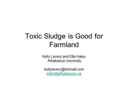 Toxic Sludge is Good for Farmland Kelly Lavery and Ella Haley Athabasca University