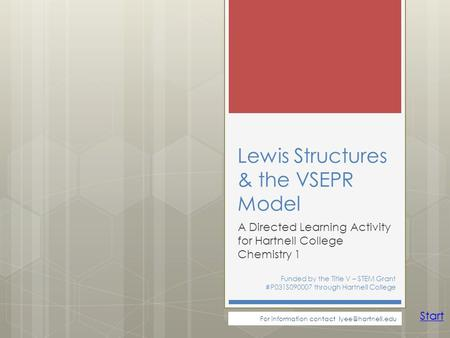 Lewis Structures & the VSEPR Model A Directed Learning Activity for Hartnell College Chemistry 1 Funded by the Title V – STEM Grant #P031S090007 through.