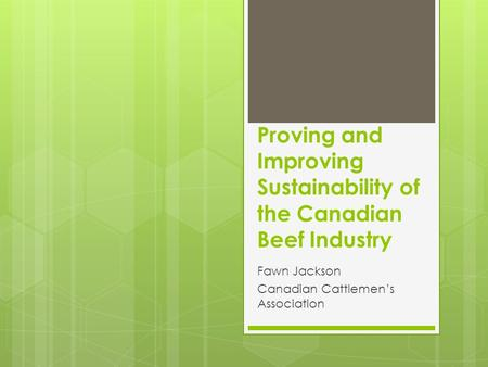 Proving and Improving Sustainability of the Canadian Beef Industry Fawn Jackson Canadian Cattlemen's Association.