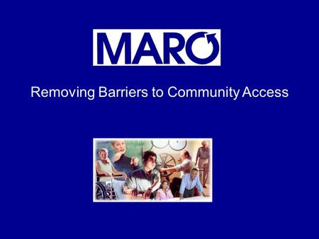 Removing Barriers to Community Access. An Association of Service Providers Todd Culver Assistant Director.